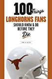 100 Things Longhorn Fans Should Know & Do Before They Die, by Jenna McEachern