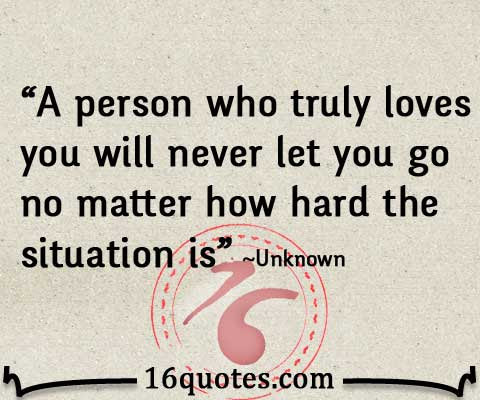 A Person Who Truly Loves You Will Never Let You Go No Matter How