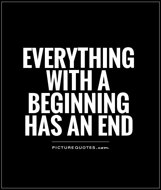 Everything With A Beginning Has An End Picture Quotes