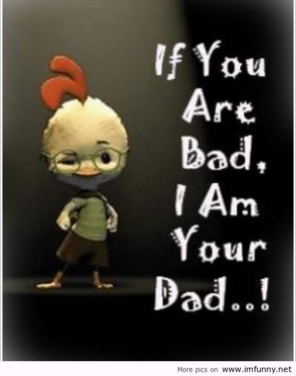 If You Are Bad I Am Your Dad Leadership Quote Quotespicturescom