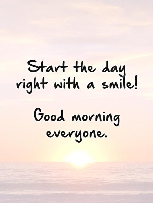 Start The Day Right With A Smile Good Morning Everyone Picture Quotes