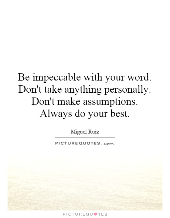 Be Impeccable With Your Word Dont Take Anything Personally