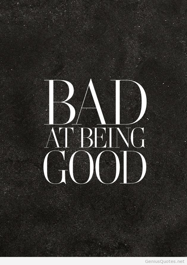 Quotes About Being Good 834 Quotes