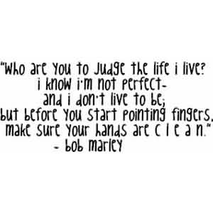 Famous Celebrity Quote By Bob Marley Who Are You To Judge The Life