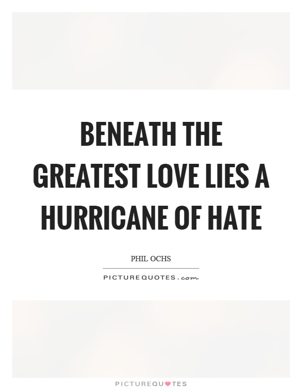Beneath The Greatest Love Lies A Hurricane Of Hate Picture Quotes