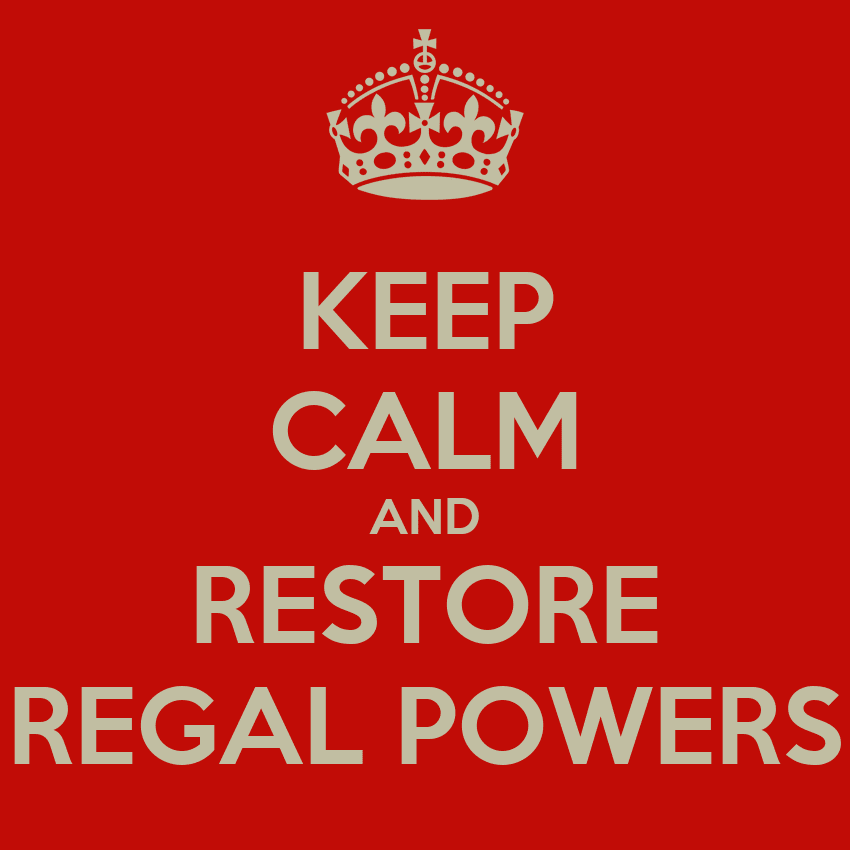 Keep calm and restore regal powers