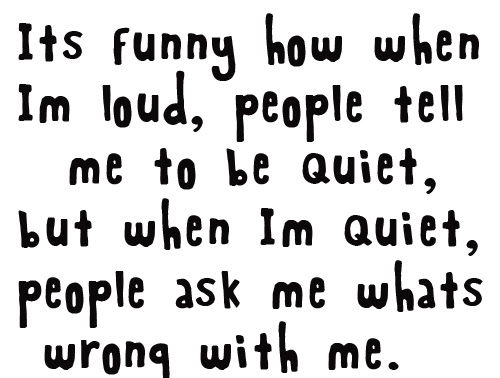 Whenn Im Quietpeople Ask Me Whats Wrong With Me Funny Quote