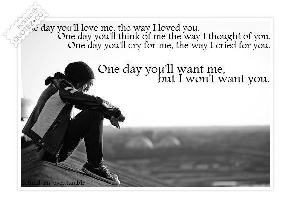 One Day Youll Love Me Sad Quote Quotezco