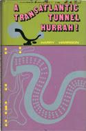 Tunnel Through the Deeps OR A Transatlantic Tunnel, Hurrah! By Harry Harrison
