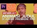 Belajar VIDEO TITLE ANIMASI di SOFTWARE Editing Adobe Premiere