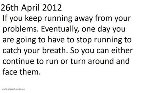 Stop Running Away From Problems Quotes