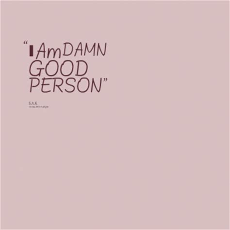 I Am A Good Person Quotes