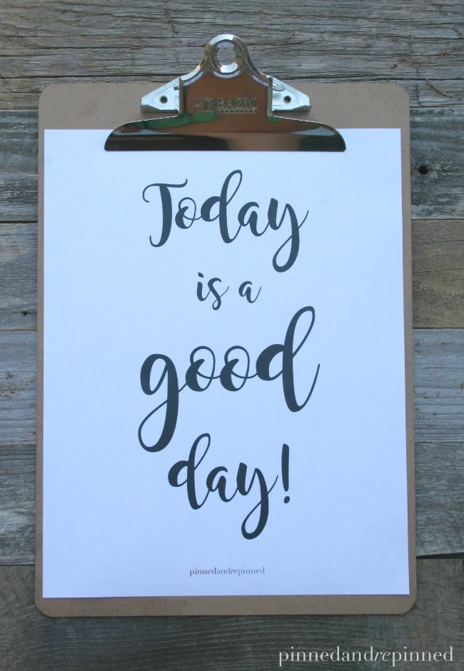 Free Printable Today Is A Good Day Quote Pinned And Repinned