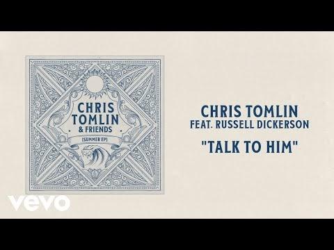 Talk To Him Lyrics - Chris Tomlin