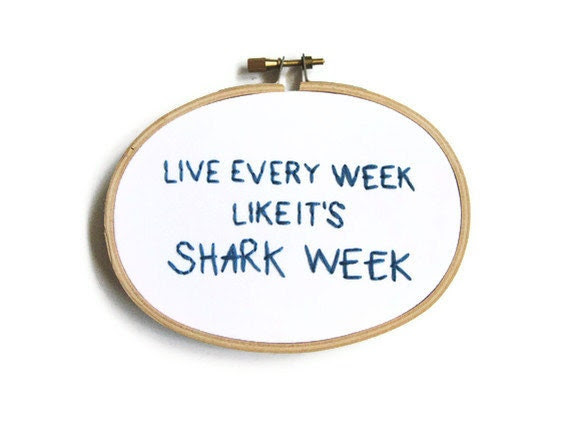 Live Every Week Like It's Shark Week Embroidery Hoop - 30 Rock TV Quote Home Decor - OooohStitchy