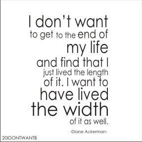 I Dont Want To Get To The End Of My Life And Find That I Just Lived