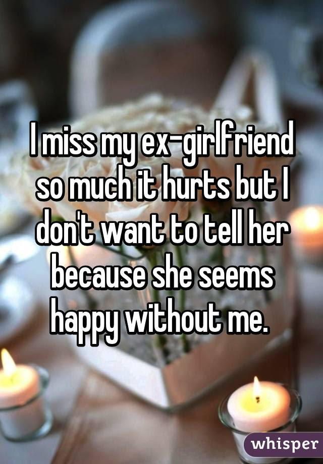 I Miss My Ex Girlfriend So Much It Hurts But I Dont Want To Tell