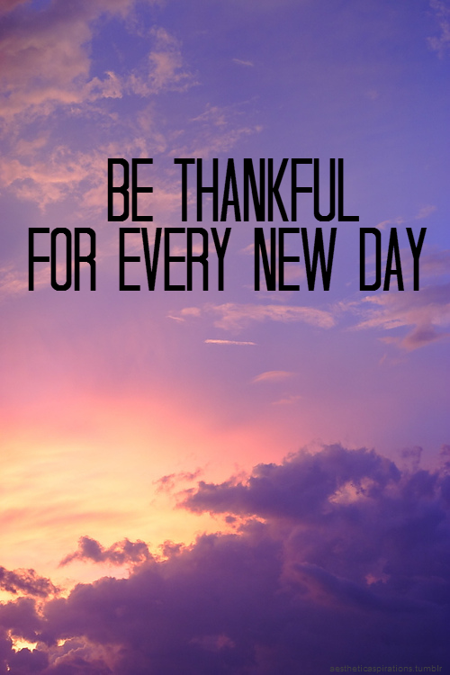 Be Thankful For Every New Day Pictures Photos And Images For