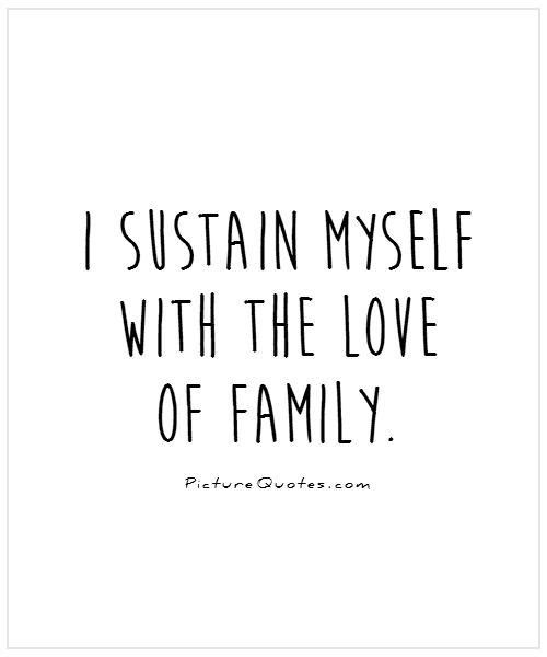 I Sustain Myself With The Love Of Family Picture Quotes