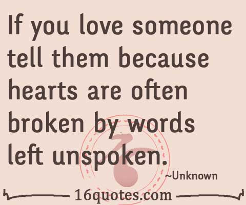 If You Love Someone Tell Them Because Hearts Are Often Broken By
