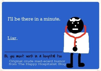 I'll be there in a minute.  Liar ecard doctor humor photo.