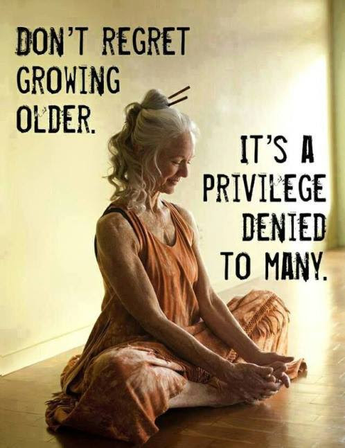 Dont Regret Growing Older Its A Privilege Denied To Many