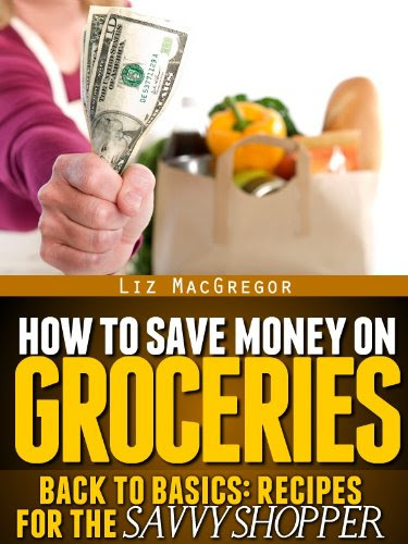 How To Save Money On Groceries (Back To Basics: Recipes For the Savvy Shopper)                                                        by Liz MacGregor                                                                                                                                                         Buy Now