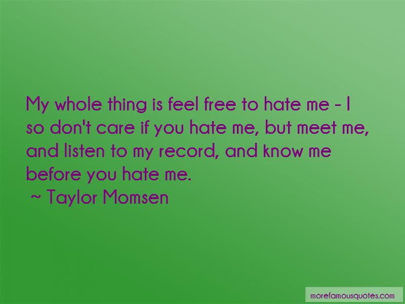 Dont Care If You Hate Me Quotes Top 4 Quotes About Dont Care If