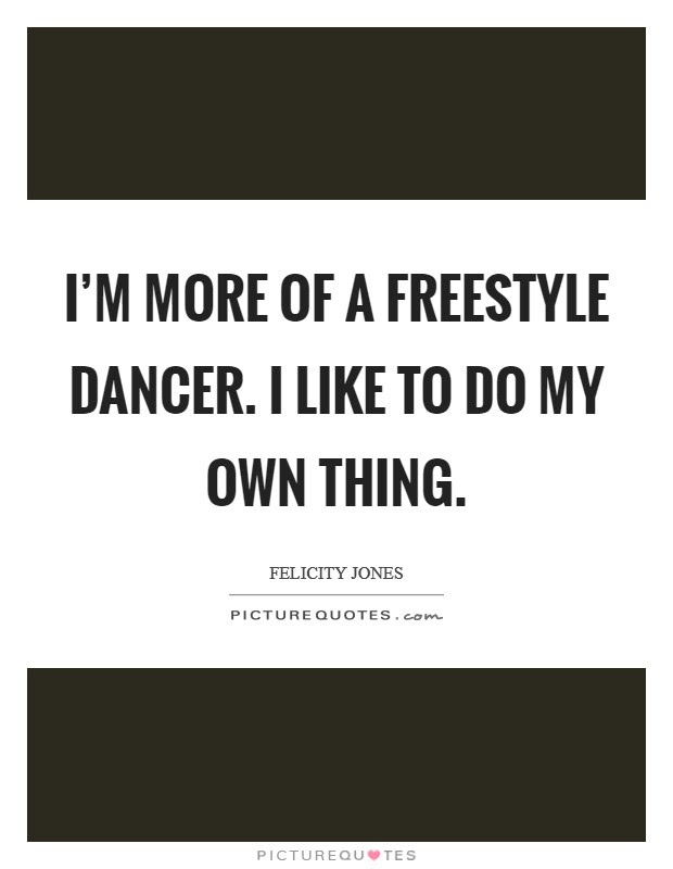 Im More Of A Freestyle Dancer I Like To Do My Own Thing Picture