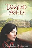 Tangled Ashes by Michele Phoenix
