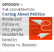 Caring About Politics: Brooks and Collins on why people shouldn't be bored by Obama vs. Romney.