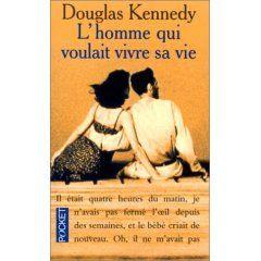 """""""L'Homme qui voulait vivre sa vie"""" Douglas Kennedy"""