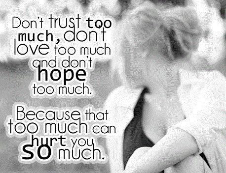 Dont Trust Too Much Dont Love Too Much And Dont Hope Too Much