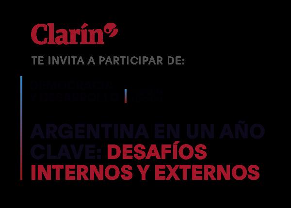 clarín te invita a participar de: democracia y desasarollo / tercera edición, argentina en un año clave: desafíos internos y externos.