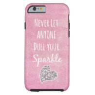 Pink Never let anyone dull your sparkle Quote iPhone 6 Case