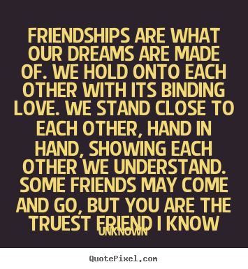 Make Picture Quotes About Friendship Friendships Are What Our