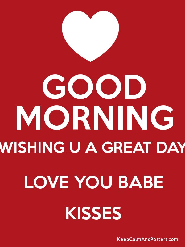 Good Morning Wishing U A Great Day Love You Babe Kisses Keep Calm