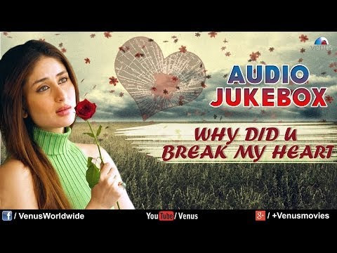 Why Did You Break My Heart Sentimental Hits Best Bollywood Sad Son