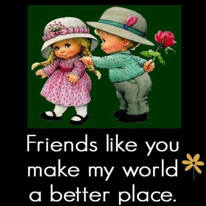 Friends Like You Make My World A Better Place Pictures Photos And