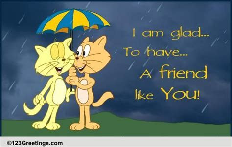 Glad To Have A Friend Like You! Free Friendship eCards