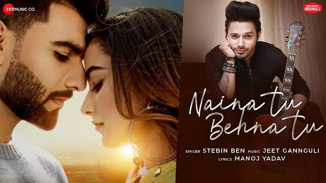 नैना तू बहना तू Naina Tu Behna Tu Song Lyrics in Hindi - Stebin Ben Lyrics