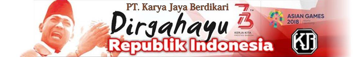 Direktur dan manajemen PT Karya Jaya Berdikari mengucapkan Dirgahayu Kemerdekaan RI ke 73 tahun 2018