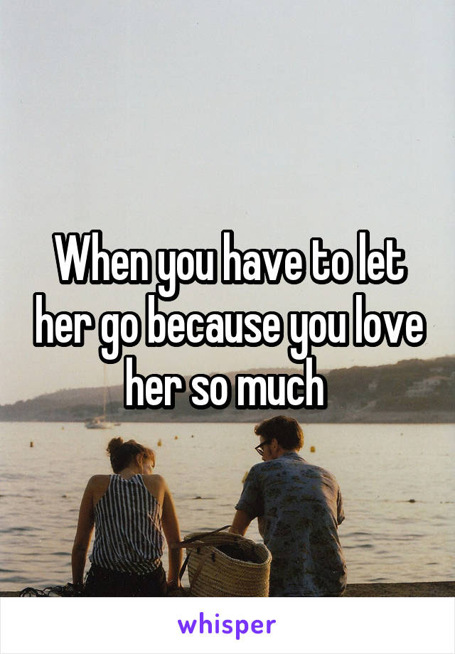 Letting Go Because You Love Her Braderva Doceinfo