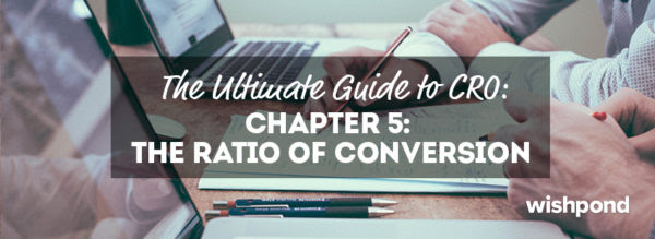 The Ultimate Guide to Conversion Rate Optimization: Chapter 5: The Ratio of Conversion