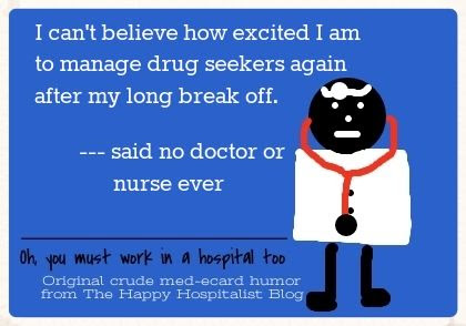 I can't believe how excited I am to manage drug seekers again after my long break off said no doctor or nurse ever ecard humor photo.