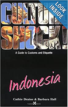 Indonesia Culture Shock! A Survival Guide to Customs  Etiquette: Barbara Hall, Cathie Draine