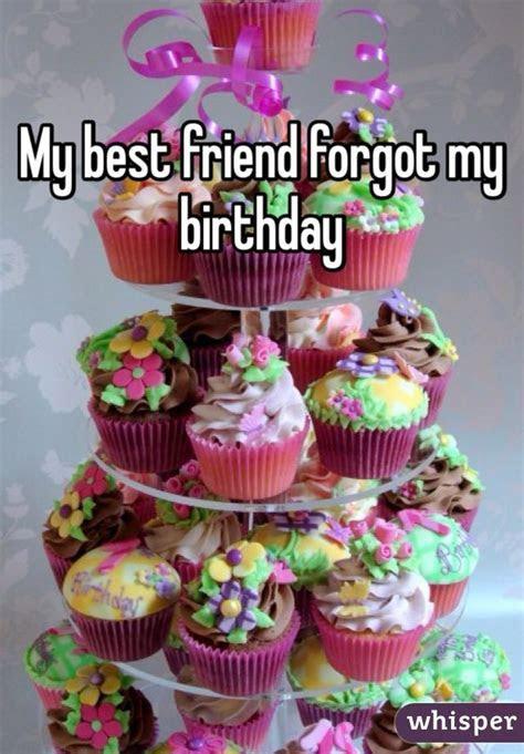 My best friend forgot my birthday   People   Pinterest