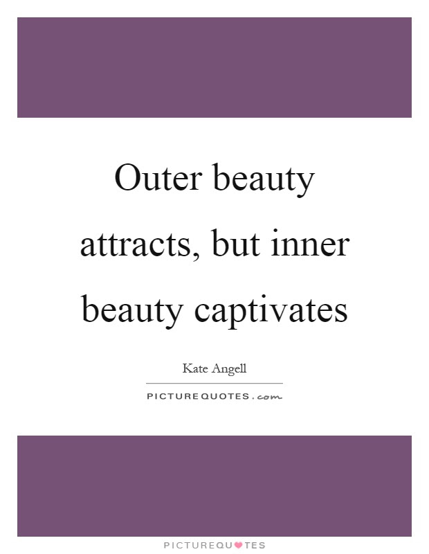 Outer Beauty Attracts But Inner Beauty Captivates Picture Quotes