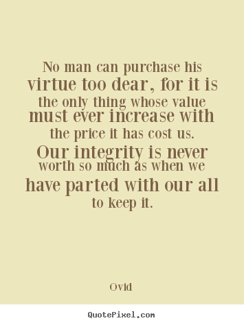 Quotes About Inspirational No Man Can Purchase His Virtue Too Dear