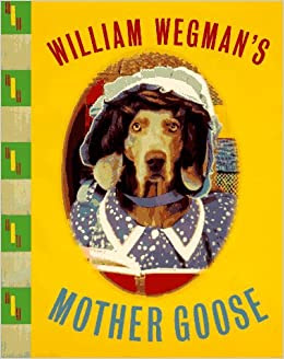 http://www.amazon.com/William-Wegmans-Mother-Goose-Wegman/dp/0786802189